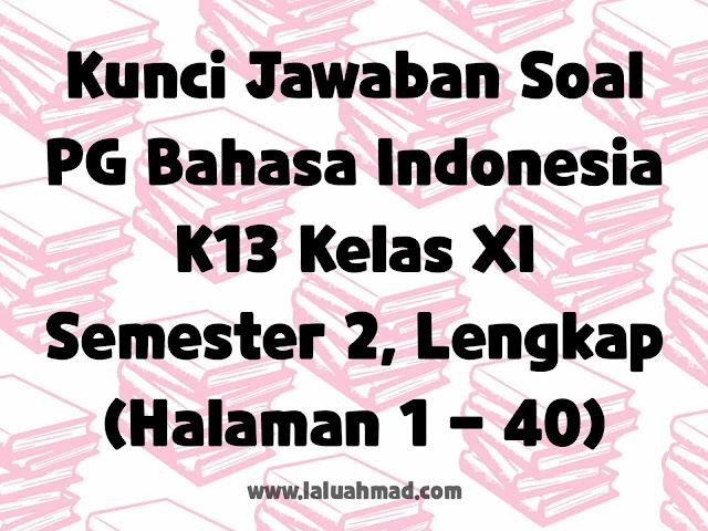Kunci Jawaban Soal PG Bahasa Indonesia K13 Kelas XI Semester 2, Lengkap (Halaman 1 - 40)