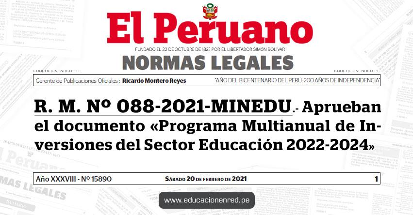 R. M. Nº 088-2021-MINEDU.- Aprueban el documento «Programa Multianual de Inversiones del Sector Educación 2022-2024»