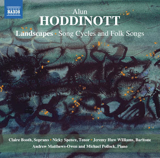 Alun Hoddinott Landscapes, The Silver Hound, Towy Landscape, folk-songs; Claire Booth, Nicky Spence, Jeremy Huw Williams, Andrew Matthews-Owen, Michael Pollock; Naxos