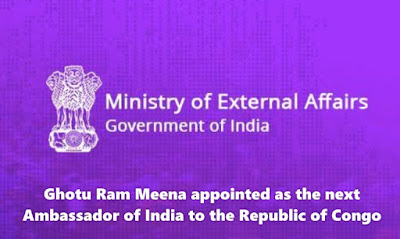 Ghotu Ram Meena appointed as the next Ambassador of India to the Republic of Congo