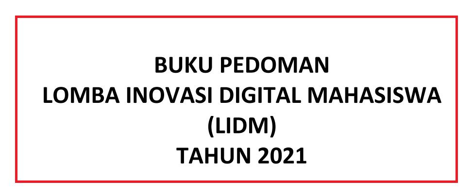 Petunjuk Teknis atau Juknis LIDM (Lomba Inovasi Digital Mahasiswa) Tahun 2021