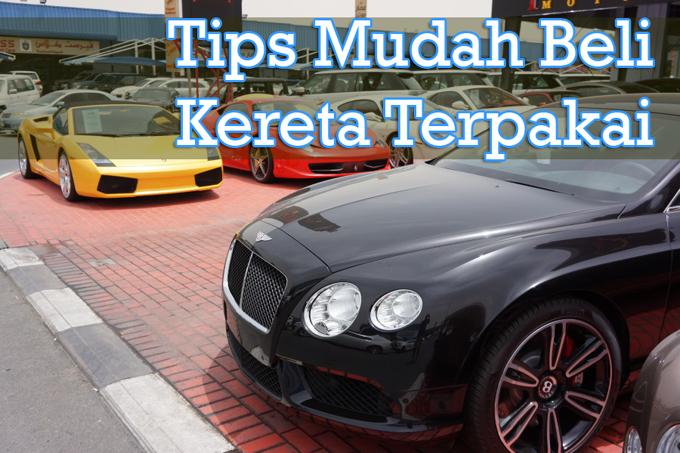 Tips Mudah Sebelum Beli Kereta Terpakai