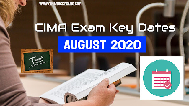 Key dates for CIMA August 2020 exam - Timetable