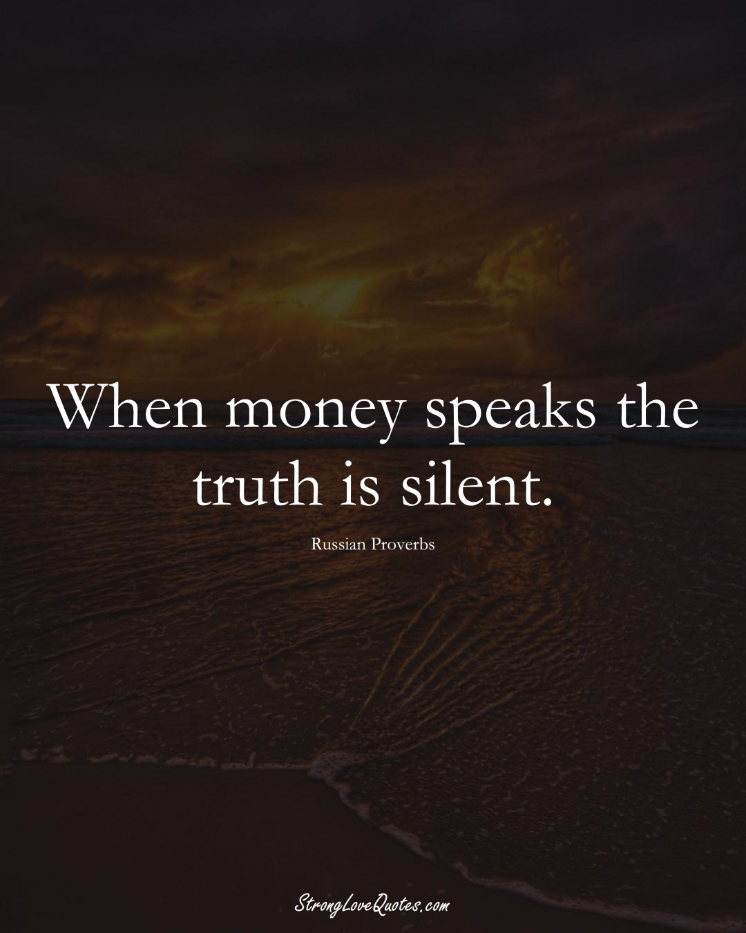 When money speaks the truth is silent. (Russian Sayings);  #AsianSayings