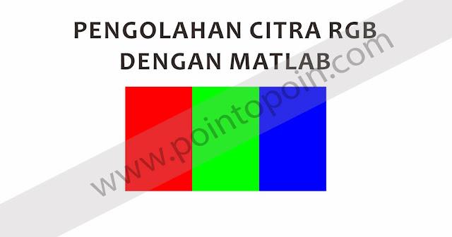 Pengolahan Citra RGB Dengan MATLAB