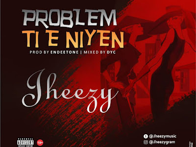 DOWNLOAD MP3: Jheezy - Problem Tie Niyen