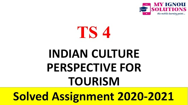 TS 4 INDIAN CULTURE: PERSPECTIVE FOR TOURISM  Solved Assignement 2020-21