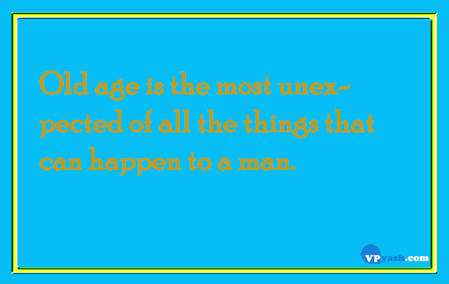 Old age is the most unexpected of all the things that can happen to a man life quotes