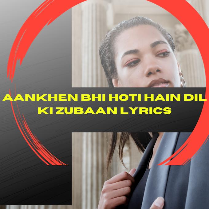 AANKHEN BHI HOTI HAIN DIL KI ZUBAAN LYRICS - Haasil | Popular Hindi Song