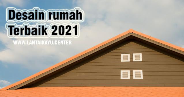 Desain rumah terbaik tahun 2021
