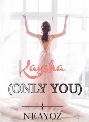 Novel KAYSHA: (Only You) Karya Neayoz PDF