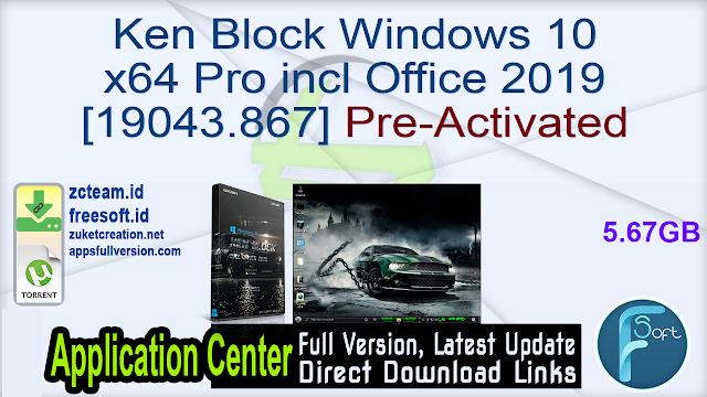 Ken Block Windows 10 x64 Pro incl Office 2019 [19043.867] Pre-Activated_ ZcTeam.id