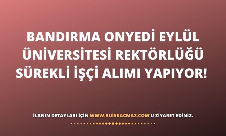 Bandırma Onyedi Eylül Üniversitesi Rektörlüğü Sürekli İşçi Alımı Yapıyor!