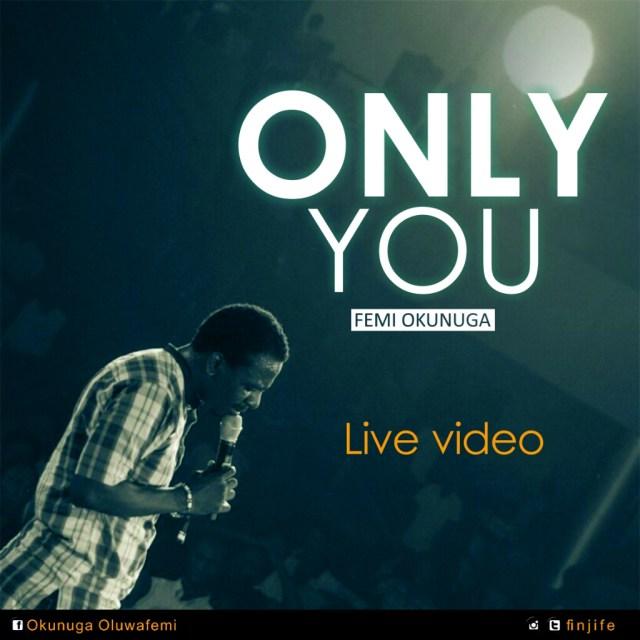 Video: Only You –  Femi Okunuga