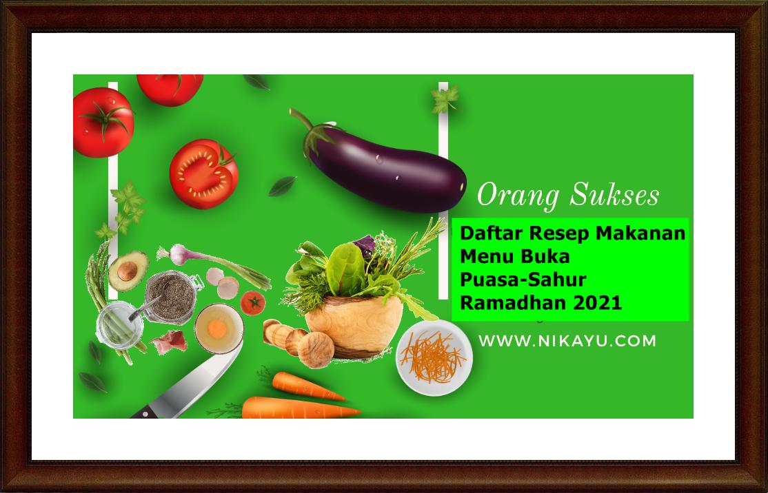 Daftar Resep Makanan Menu Buka Puasa-Sahur Ramadhan 2021