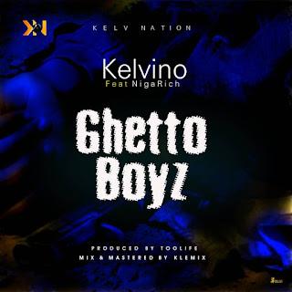 Kelvino – Ghetto Boy ft NigaRich