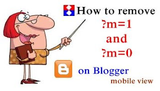 How to hide or remove ?m=1 and ?m=0 from blogger the simple and genuine perfect solution for responsive blogger template installers