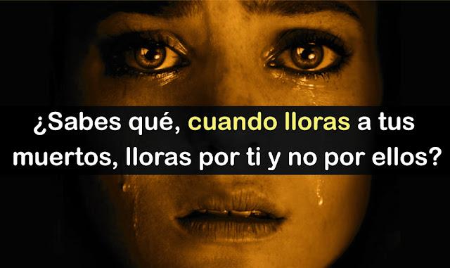 Y entonces pude comprender porque mi madre sólo había llorado en el momento en que todo ocurrió, pensé que ya se había olvidado de él, pero en realidad lo lleva en su corazón, cuánta razón ha tenido ella.  Y tú, ¿crees que lloras por ti o por tus muertos?