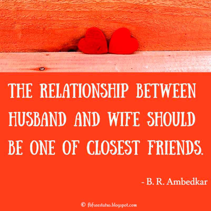 The relationship between husband and wife should be one of closest friends. - B. R. Ambedkar
