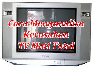 Cara Menganalisa Kerusakan TV Mati Total