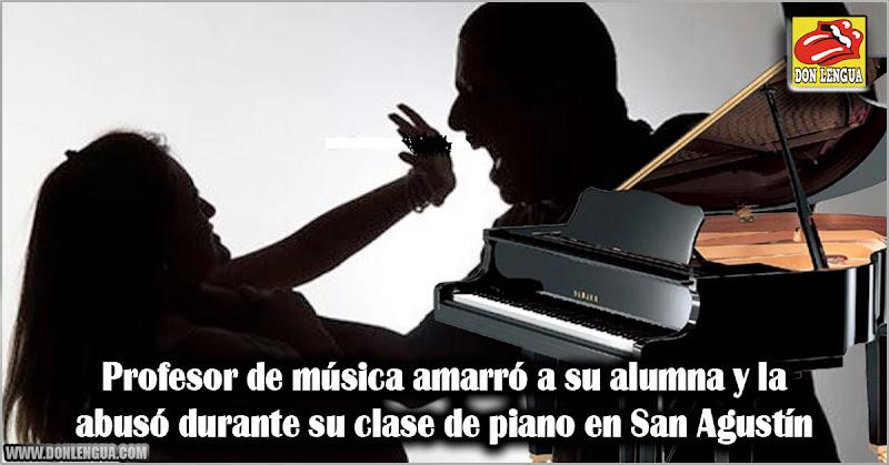 Profesor de música amarró a su alumna y la abusó durante su clase de piano en San Agustín
