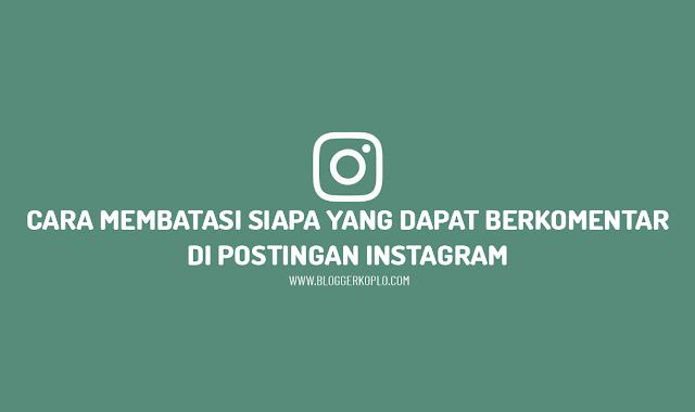 Cara Membatasi Komentar Di Postingan Instagram Agar Tidak Semua Orang Bisa Berkomentar