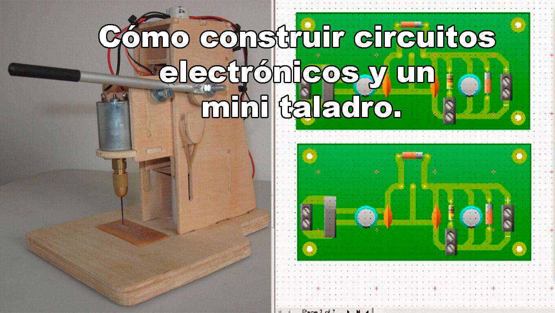 Circuito Electronico : Cómo construir circuitos electrónicos y un mini taladro full
