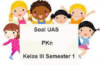Soal UAS PKn Kelas 3 Semester 1 plus Kunci Jawaban