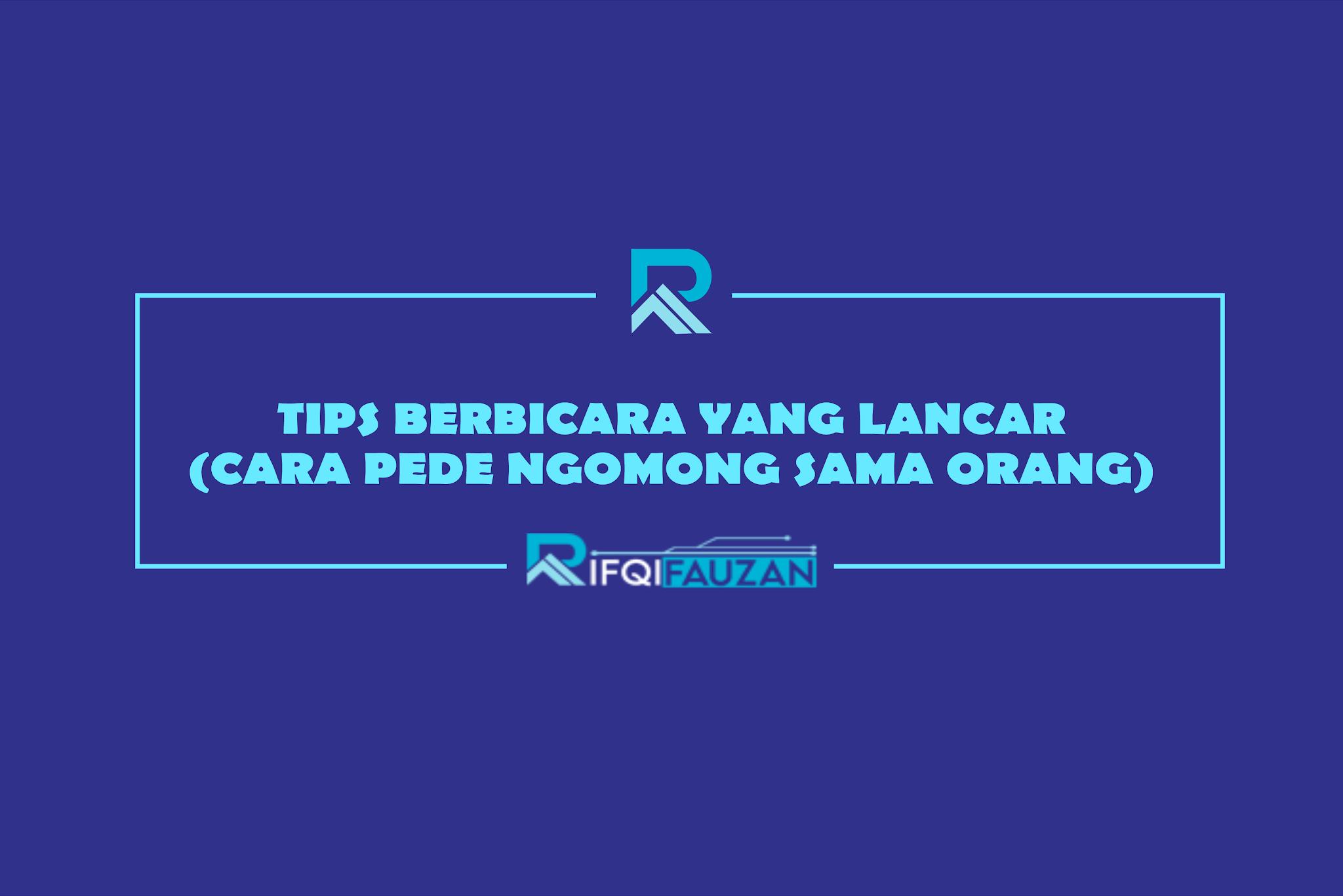 TIPS BERBICARA YANG LANCAR (CARA PEDE NGOMONG SAMA ORANG)
