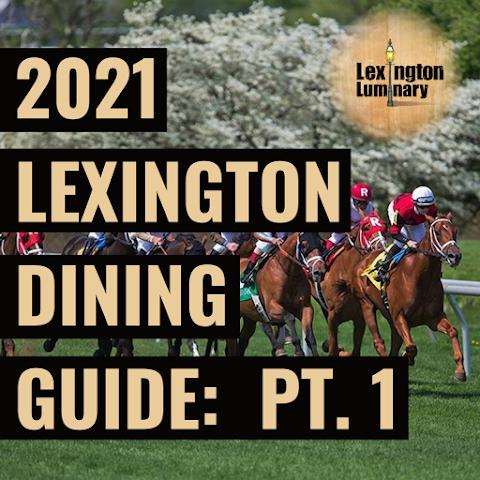2021 Lexington Dining Guide:  Part 1