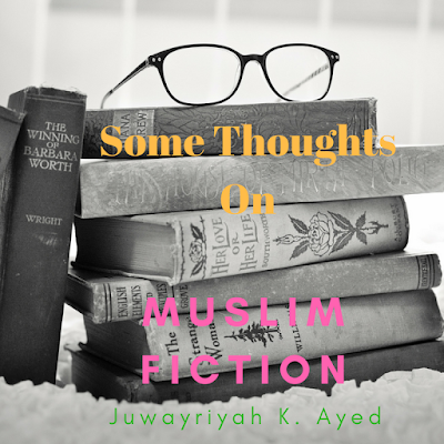 Some Thoughts On Muslim Fiction by Juwayriyah K. Ayed
