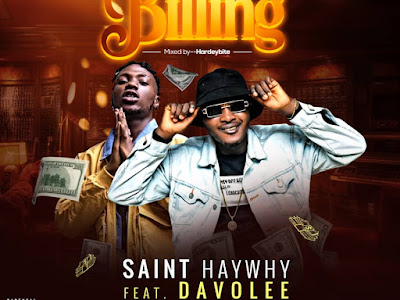 MUSIC: Saint Haywhy Ft Davolee - Billing