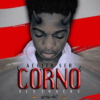 Aly Tracks - Aceito ser Corno ( 2020 ) [DOWNLOAD]