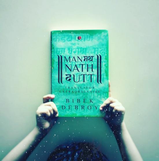 Manmatha Nath Dutt: Translator Extraordinaire by Bibek Debroy