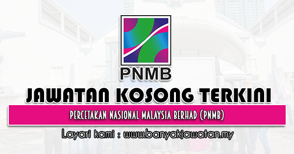 Jawatan Kosong 2021 di Percetakan Nasional Malaysia Berhad (PNMB)