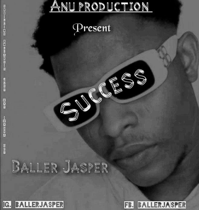 [Music] Baller Jasper - Success (prod. Anu production) #Arewapublisize
