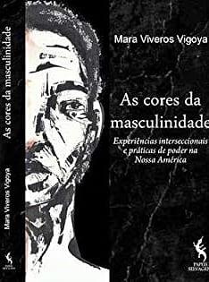 As cores da masculinidade. Experiências internacionais e práticas de poder na Nossa América. Dicas de livros para homens