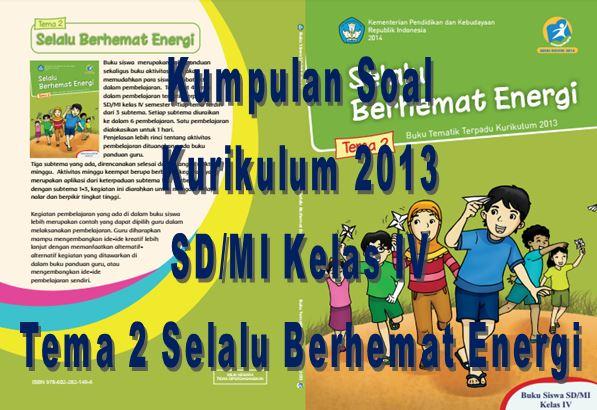 Kumpulan Soal Kurikulum 2013 SD/MI Kelas IV Semester 1 Tema 2 Selalu Berhemat Energi Format Microsoft Word