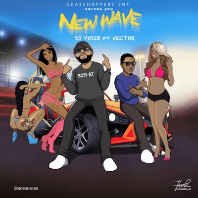 Music: DJ Yosir ft Vector - New Wave (Mp3 Download)