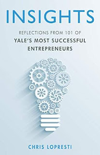 INSIGHTS: Reflections from 101 of Yale's Most Successful Entrepreneurs by Chris LoPresti