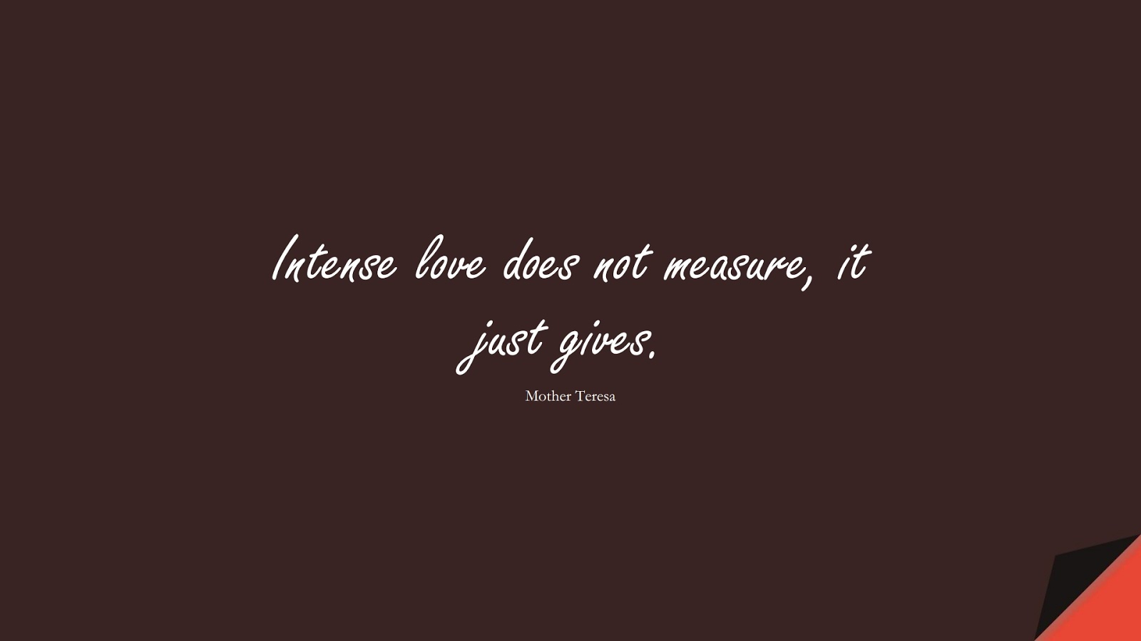 Intense love does not measure, it just gives. (Mother Teresa);  #ShortQuotes