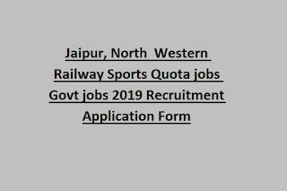 Jaipur, North  Western Railway Sports Quota jobs Govt jobs 2019 Recruitment Application Form