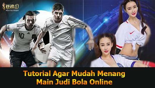 Tutorial Agar Mudah Menang Main Judi Bola Online