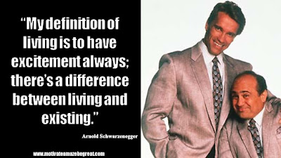 "Featured in the article Arnold Schwarzenegger Inspirational Quotes From Motivational Autobiography that include the best motivational quotes from Arnold: ""My definition of living is to have excitement always; there's a difference between living and existing."""