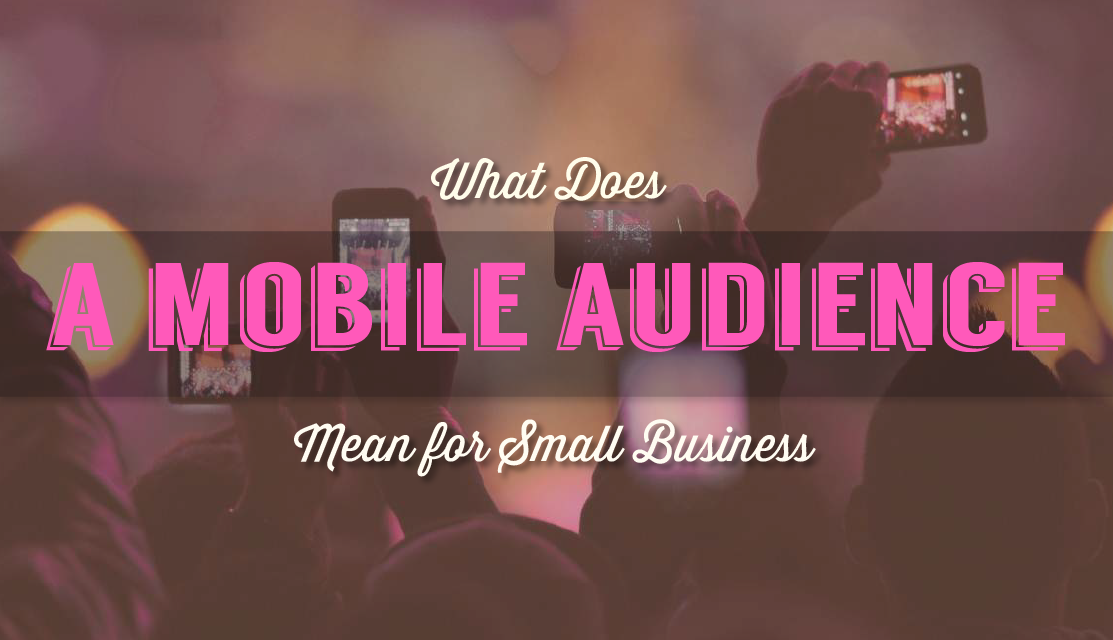 What Does a Mobile Audience Mean for Small Business - infographic