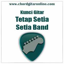 Chord Tetap Setia By Setia Band