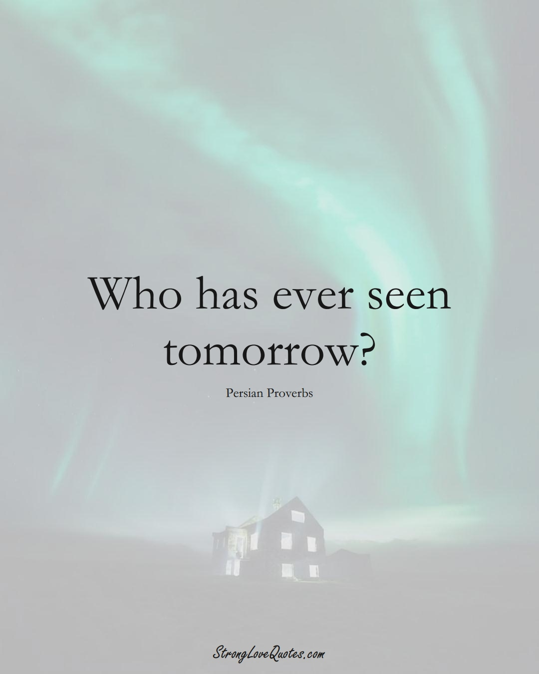 Who has ever seen tomorrow? (Persian Sayings);  #aVarietyofCulturesSayings