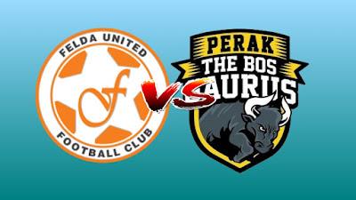 Live Streaming Felda United vs Perak Liga Super 25.6.2019