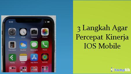 3 Langkah Agar Percepat Kinerja IOS Mobile