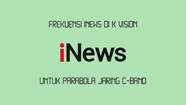 Frekuensi iNews di K Vision untuk Parabola Jaring